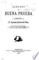 Alegato de buena prueba producido por la testamentaría de la Sra. Da. Agustina Guerrero de Flores