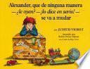 Alexander, que de ninguna manera-le oyen?-!lo dice en serio!-se va a mudar (Alexander, Who's Not (Do You Hear Me? I Mean It) Going to Move