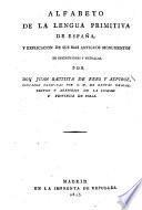 Alfabeto de la lengua primitiva de España, y explicacion de sus mas antiguos monumentos de inscripciones y medallas