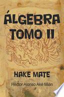 Algebra Tomo II: Hake Mate