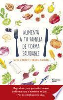 Alimenta a tu familia de forma saludable