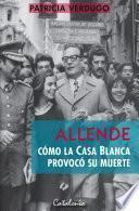 Allende: Cómo la Casa Blanca provocó su muerte