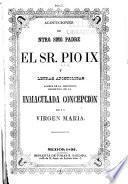 Alocuciones de Ntro. Smo. Padre El Sr. Pio IX y letras apostólicas acerca de la definicion dogmática de la inmaculada concepcion de la Virgen Maria