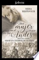 Amar en tiempos de guerra (Una mujer en el cruce de los Andes 2)