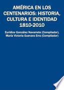 América en los centenarios: historia, cultura e identidad 1810-2010