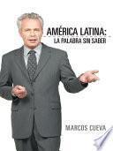 América Latina: La Palabra Sin Saber