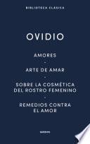 Amores. Arte de amar. Sobre la cosmética del rostro femenino. Remedios contra el amor