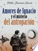 Amores de Ignacio y el misterio del antroparión