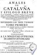 Anales de Catalvña y epilogo breve de los progressos y famosos hechos de la nacion catalana, de sus santos, reliquias, conventos y singulares grandezas ... que ... han florecido desde la primera poblacion de España ... hasta el presente de 1709 ..., 1