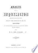 Anales de la Inquisicion desde que fué instituido aquel tribunal hasta su total extincion en el año 1834, etc