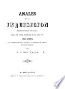 Anales de la inquisición desde que fué instituido aquel tribunal hasta su total extinción en el año 1834