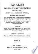 Anales eclesiasticos y seculares de la muy noble y muy leal ciudad de Sevilla... que contienen sus mas principales memorias desde el año de 1246, en que emprendio conquistarla del poder de los Moros el gloriosisimo rey S. Fernando III de Castilla y Léon