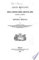 Anales mexicanos de ciencias, literatura, minería, agricultura, artes, industria y comercio en la República Mexicana