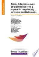 Análisis de las repercusiones de la reforma local sobre la organización, competencias y servicios de las entidades locales.