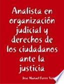 Analista en organización judicial y derechos de los ciudadanos ante la justicia