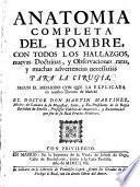 Anatomia completa del hombre, con todos los hallazgos, nuevas doctrinas y observaciones raras hasta el tiempo presente, y muchas advertencias necessarias para la cirugia segun el methodo con que se explica en nuestro theatro de Madrid