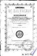 Áncora de salvación, o, Devocionario que suministra a los fieles copiosos medios para caminar a la perfección y a los párrocos abundantes recursos para santificar la parroquia