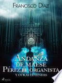 Andanza de maese Pérez el organista y otras leyendas