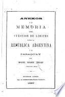 Anexos a la memoria sobre Cuestión de límites entre la República argentina y el Paraguay