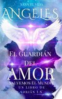 ANGELES : GUARDIÁN DEL AMOR /Ángeles y Arcángeles / espiritualidad / meditación / Seres de luz / Sanadores /Superación Personal