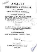 Annales eclesiásticos y seculares de la muy noble y muy leal ciudad de Sevilla, metrópoli de Andalucia ...