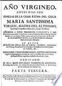 Año virgineo, cuyos dias son finezas de la Gran Reyna del Cielo, Maria Santissima, Virgen, Madre del Altissimo, sucedidas en aquellos mismos dias, que se refieren ; añadense a estas trecientos y sesenta y seis exemplos, con otras tantas exortationes, oraciones, exercicios, y elogios ...