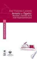 Antaño y Ogaño: novelas y cuentos de la vida hispanoamericana