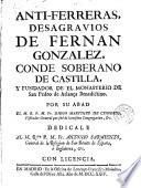 Anti-Ferreras, desagravios de Fernan Gonzalez, conde soberano de Castilla y fundador de el Monasterio de San Pedro de Arlanza benedictino