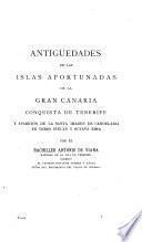 Antigüedades de las islas afortunadas de la Gran Canaria, conquista de Tenerife y aparicion de la santa imagen de Candelaria en verso suelto y octava rima