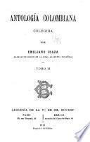 Antologia colombiana, colegida por Emiliano Isaza ...