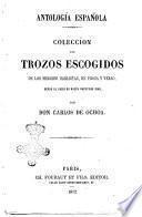 Antologia espanola Coleccion de trozos escogidos de los mejores hablista,en prosa y verso, desde el siglo 15. hasta nuestro dias por Don Carlos de Ochoa