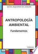 Antropología ambiental. Fundamentos.