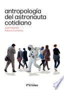 Antropología del astronauta cotidiano