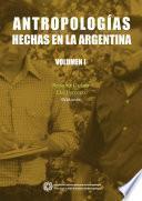 Antropologías hechas en la Argentina