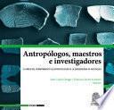 Antropólogos, maestros e investigadores