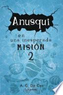 Anusqui... en una inesperada misión