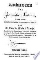 Apéndice á la gramática latina o sean Reglas para facilitar la traducción del latín