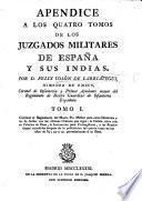 Apendice a los quatro tomos de los Juzgados militares de España y sus Indias
