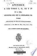 Apéndice a los tomos I,II,III y IV de la obra Decretos del rey D. Fernando VII, o sease Colección de reales resoluciones respectivas a los años de 1814, 815, 816 y 817