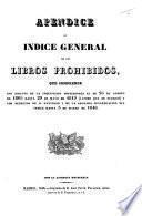 Apendice al Indice general de los Libros Prohibidos, que comprende los edictos de la Inquisicion posteriores al de 25 de Agosto de 1805 hasta 29 de Mayo de 1819 ... y los decretos de S. Santidad y de la Sagrada Congregacion de Indice hasta 3 de Marzo de 1846