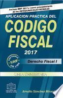 APLICACION PRACTICA DEL CODIGO FISCAL 2017