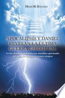 Apocalipsis y Daniel revelan la última guerra espiritual