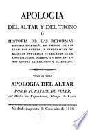 Apologia del altar y del trono, ó historia de las reformas hechas en España en tiempo de las llamadas Cortes, etc