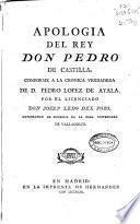 Apologia del rey Don Pedro de Castilla, conforme a la cronica verdadera de D. Pedro Lopez de Ayala