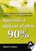 APRENDA A UTILIZAR EL OTRO 90 %