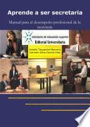 Aprende a ser secretaria. Manual para el desempeño profesional de la secreataria