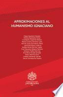 Aproximaciones al humanismo ignaciano