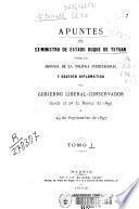 Apuntes del ex-ministro de estado Duque de Tetuán para la defensa de la política internacional y gestión diplomática del gobierno liberal-conservador desde el 28 de Marzo de 1895 a 29 de septiembre de 1897