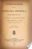 Apuntes historicos sobre la artillería española en los siglos XIV v XV por el comandante de ejército capitan de artillería