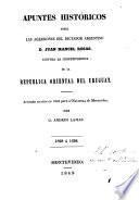 Apuntes Históricos sobre las agresiones del dictador argentino D. Juan Manuel Rosas, contra la independencia de la republica oriental del Uruguay